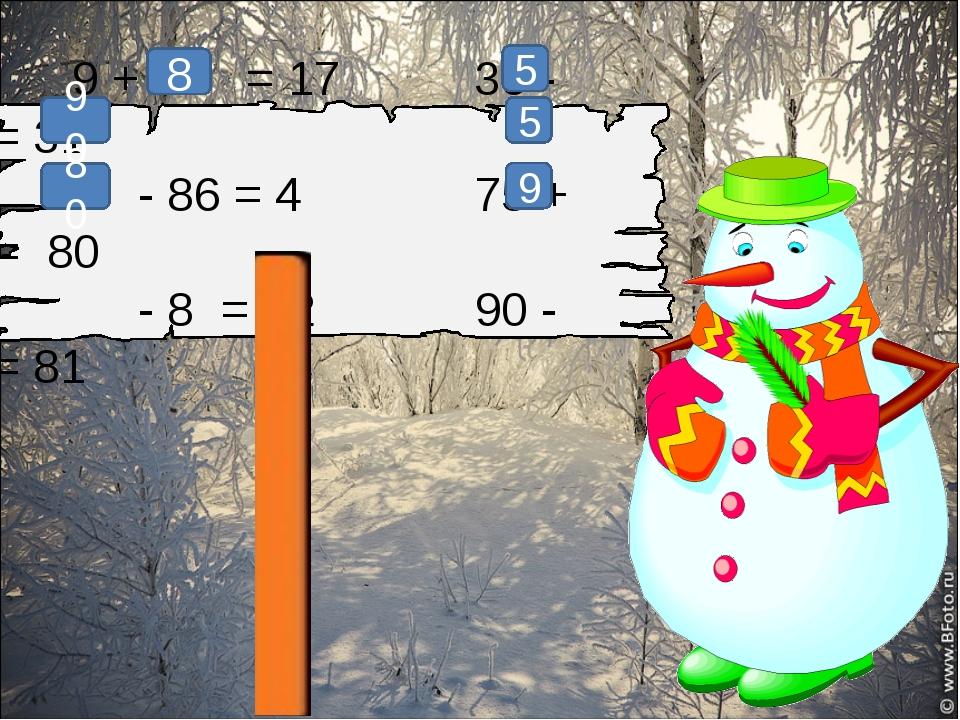 9 + = 17 36 - = 31 - 86 = 4 75 + = 80 - 8 = 72 90 - = 81 8 5 90 5 80 9
