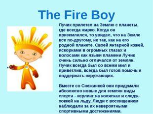 The Fire Boy Лучикприлетел на Землю с планеты, где всегда жарко. Когда он пр