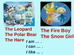 The Leopard The Polar Bear The Hare The Fire Boy The Snow Girl I am … . I ca