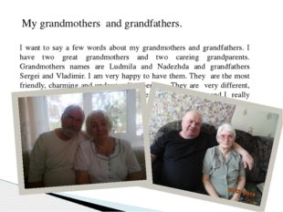 My grandmothers and grandfathers. I want to say a few words about my grandmo