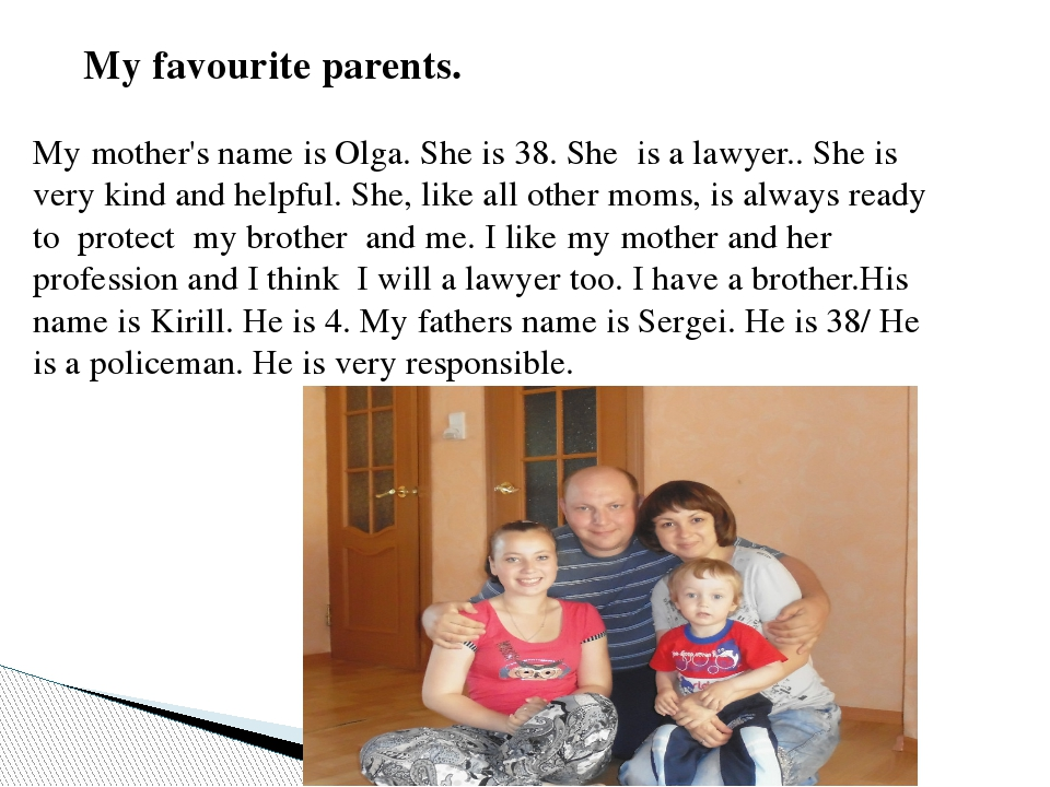My favourite parents. My mother's name is Olga. She is 38. She is a lawyer.....
