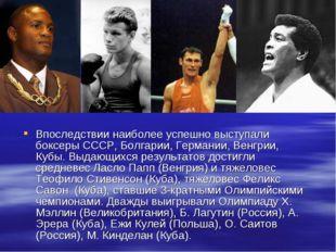 Впоследствии наиболее успешно выступали боксеры СССР, Болгарии, Германии, Вен