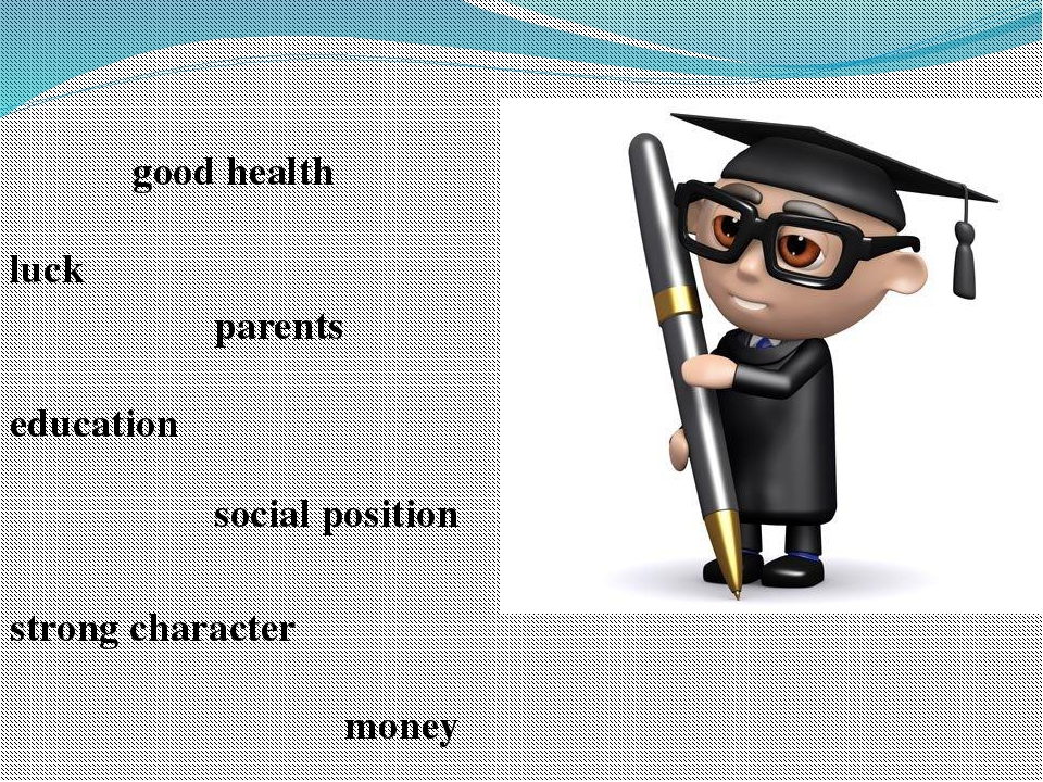 good health education money strong character luck parents social position