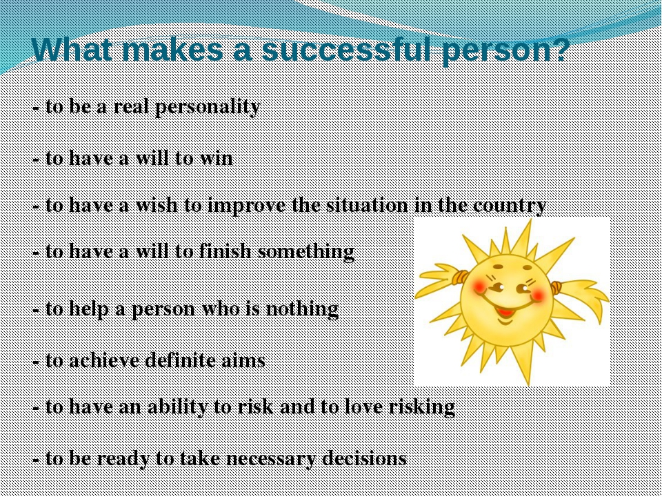 What makes a successful person? - to be a real personality - to have a will t...