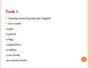 Task 1. Translate from Russian into English Use words: -a pen; -a pencil; -a