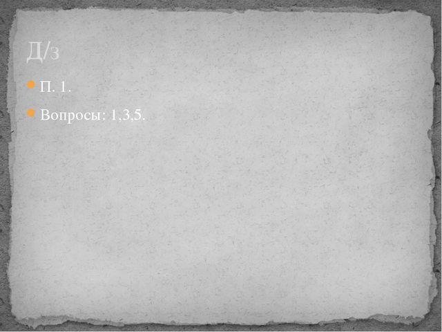 П. 1. Вопросы: 1,3,5. Д/з