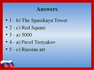 Answers 1 - b) The Spasskaya Tower 2 - c) Red Square 3 - a) 5000 4 - a) Pavel