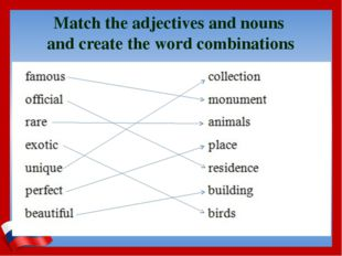 Match the adjectives and nouns and create the word combinations
