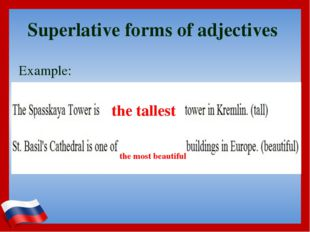 Superlative forms of adjectives Example: the tallest the most beautiful