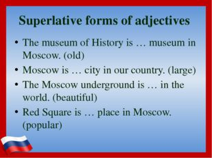 Superlative forms of adjectives The museum of History is … museum in Moscow.