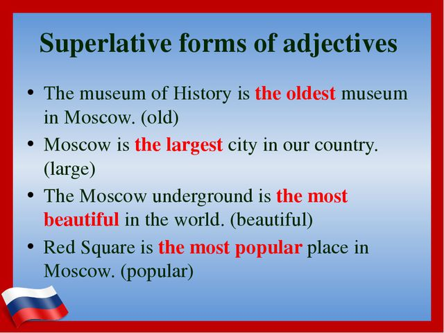 Superlative forms of adjectives The museum of History is the oldest museum in...