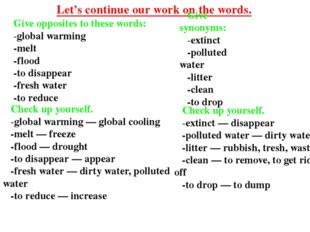 Give opposites to these words: -global warming -melt -flood -to disappear -fr