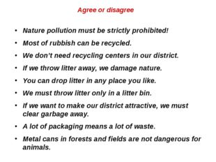 Agree or disagree Nature pollution must be strictly prohibited! Most of rubbi