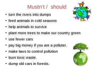 Mustn't / should turn the rivers into dumps feed animals in cold seasons help
