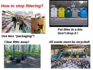 All waste must be recycled! Put litter in a bin. Don't drop it ! Clear litter
