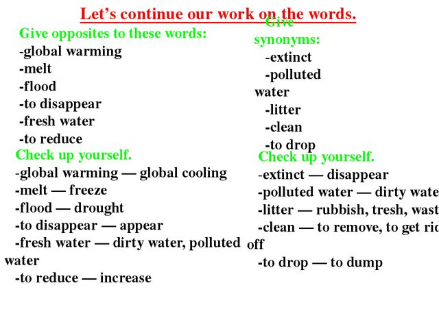 Give opposites to these words: -global warming -melt -flood -to disappear -fr...