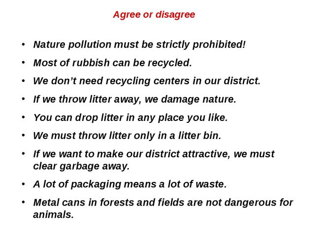 Agree or disagree Nature pollution must be strictly prohibited! Most of rubbi...