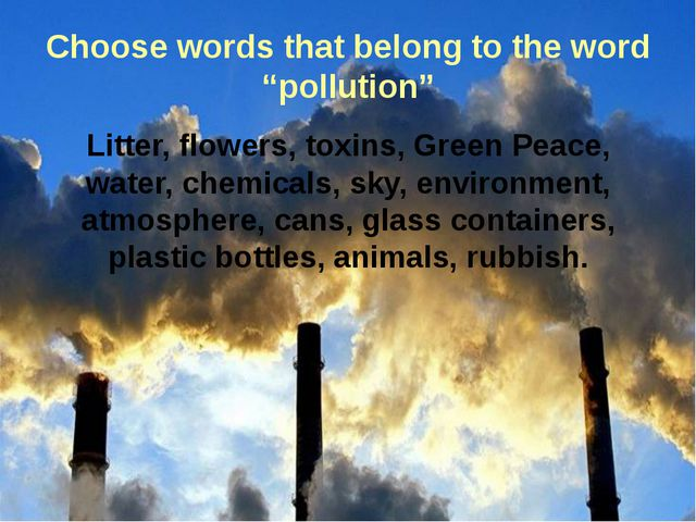 """Choose words that belong to the word """"pollution"""" Litter, flowers, toxins, Gre..."""