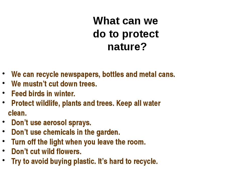 What can we do to protect nature? We can recycle newspapers, bottles and meta...
