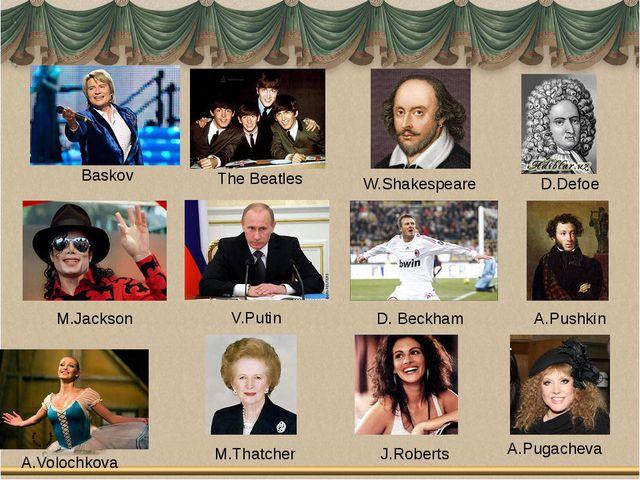 Baskov The Beatles W.Shakespeare D.Defoe M.Jackson V.Putin D. Beckham A.Pushk...