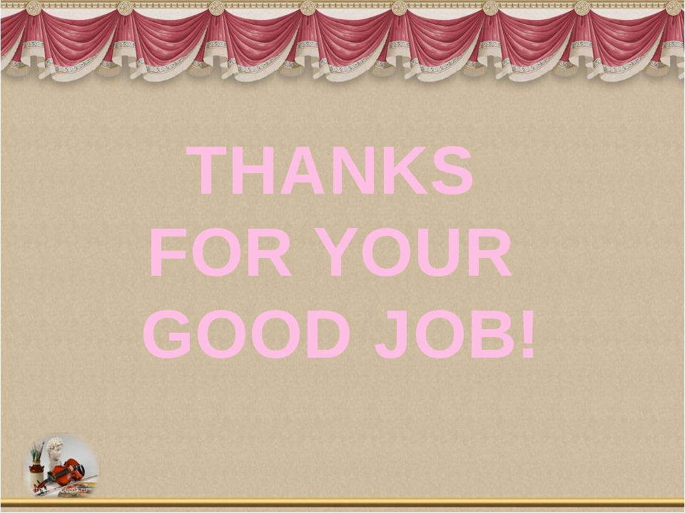 THANKS FOR YOUR GOOD JOB!