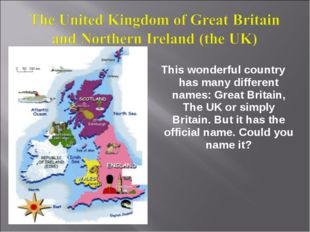 This wonderful country has many different names: Great Britain, The UK or si