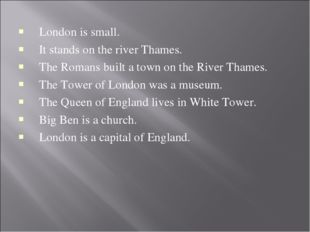 London is small. It stands on the river Thames. The Romans built a town on th
