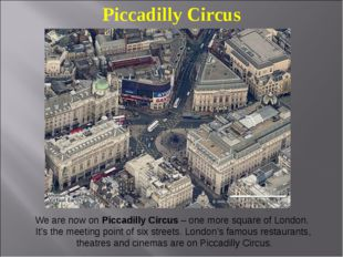 Piccadilly Circus We are now on Piccadilly Circus – one more square of London