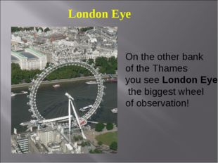 London Eye On the other bank of the Thames you see London Eye, the biggest wh