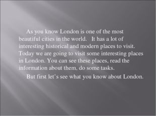 As you know London is one of the most beautiful cities in the world. It has