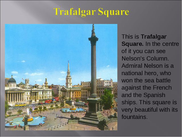 This is Trafalgar Square. In the centre of it you can see Nelson's Column. Ad...