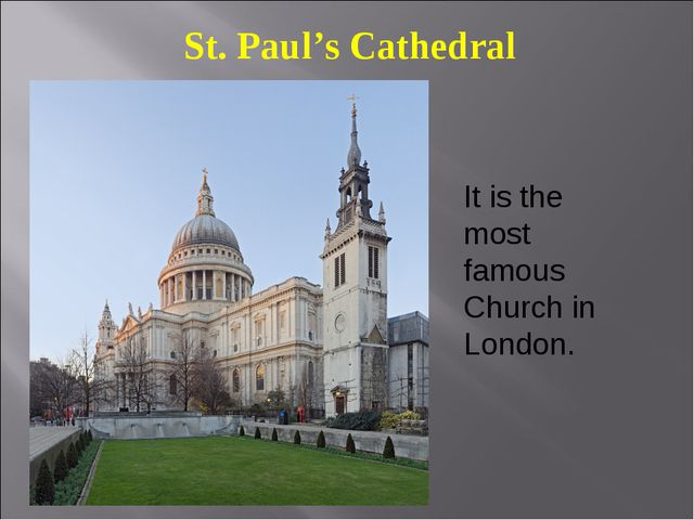 St. Paul's Cathedral It is the most famous Church in London.