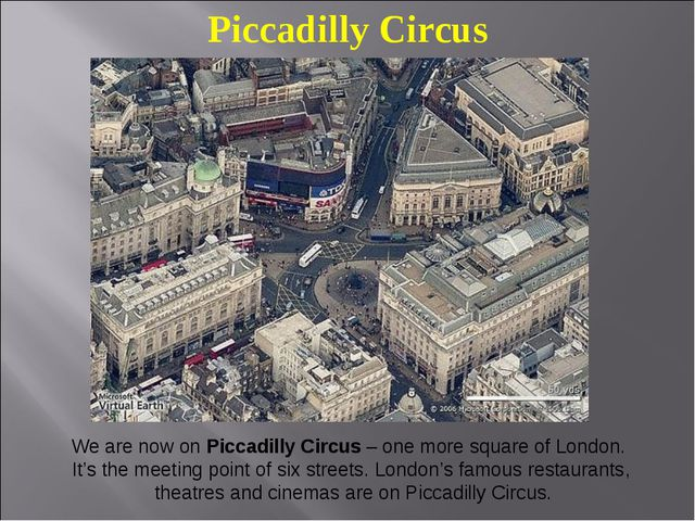 Piccadilly Circus We are now on Piccadilly Circus – one more square of London...