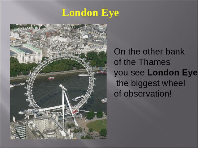 London Eye On the other bank of the Thames you see London Eye, the biggest wh...