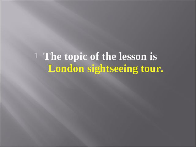 The topic of the lesson is London sightseeing tour.