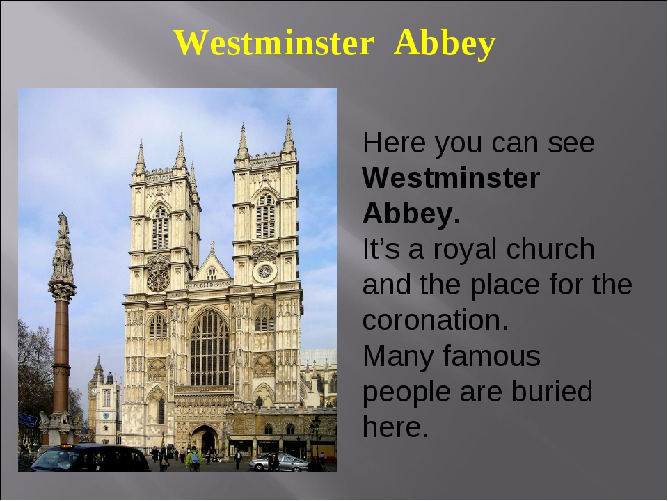 Westminster Abbey Here you can see Westminster Abbey. It's a royal church and...