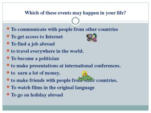 Which of these events may happen in your life? To communicate with people fro