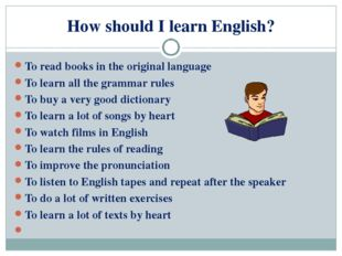 How should I learn English? To read books in the original language To learn a