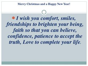 I wish you comfort, smiles, friendships to brighten your being, faith so that