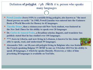 Definitonofpolyglot. /ˈpɑː.lɪ.ɡlɑːt/ n. person who speaks manylanguages P