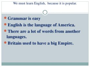 We must learn English, because it is popular. Grammar is easy English is the