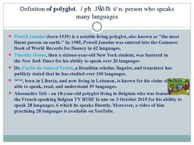 Definitonofpolyglot. /ˈpɑː.lɪ.ɡlɑːt/ n. person who speaks manylanguages P...
