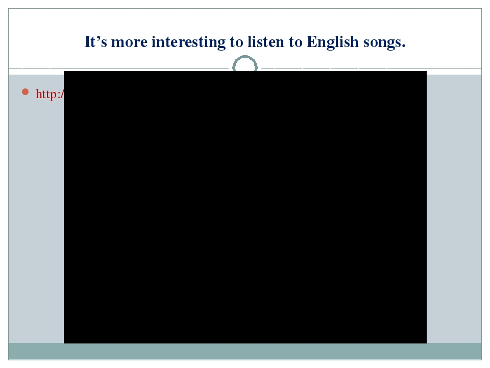It's more interesting to listen to English songs. http://www.youtube.com/watc...