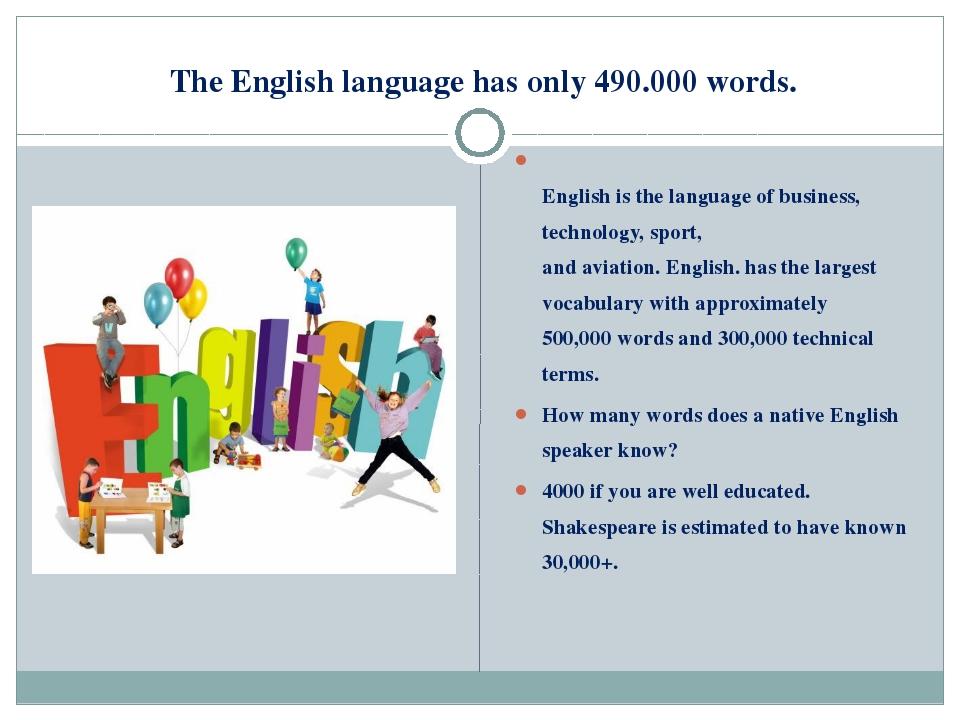 TheEnglish languagehasonly490.000words. Englishis thelanguageof busi...