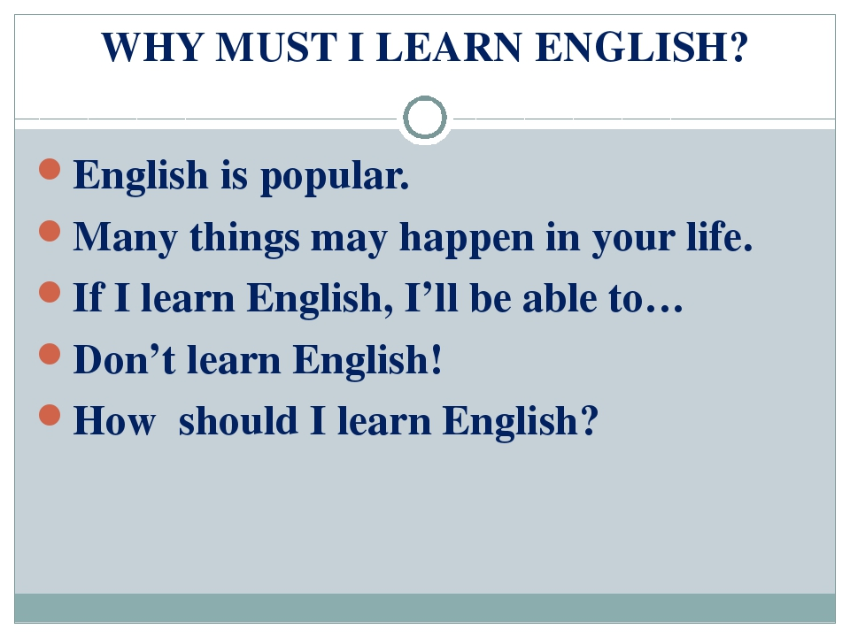 WHY MUST I LEARN ENGLISH? English is popular. Many things may happen in your...