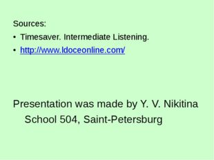 Sources: Timesaver. Intermediate Listening. http://www.ldoceonline.com/ Pres