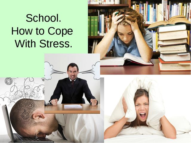 School. How to Cope With Stress.