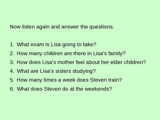 Now listen again and answer the questions.   What exam is Lisa going to tak...