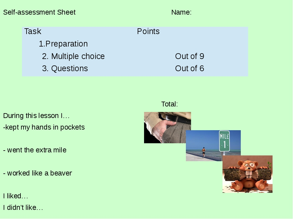 Self-assessment Sheet Name:  Total: During this lesson I… -kept my hands in...
