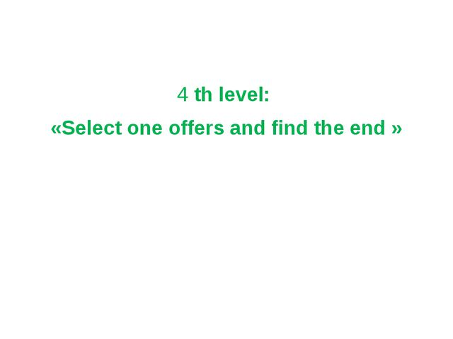 4 th level: «Select one offers and find the end »